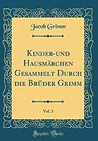 Kinder-Und Hausmaerchen Gesammelt Durch Die Brueder Grimm, Vol. 3 (Classic Reprint)