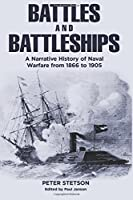 Battles and Battleships: A Narrative History of Naval Warfare from 1866 to 1905