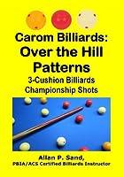 Carom Billiards: Over the Hill Patterns: 3-Cushion Billiards Championship Shots