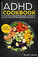 ADHD Cookbook: MAIN COURSE – 80+ Effective recipes designed to improve focus, self control and execution skills (Autism & ADD friendly recipes)