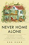 Never Home Alone: From Microbes to Millipedes, Camel Crickets, and Honeybees, the Natural History of Where We Live (English Edition)