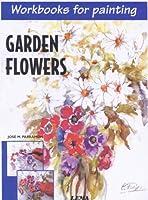 Garden Flowers: Workbooks for Painting