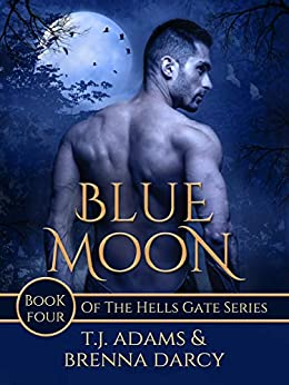 Blue Moon: Book Four of the Hells Gate series by [Adams, TJ, Darcy, Brenna]