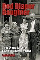 Red Diaper Daughter: Three Generations of Rebels and Revolutionaries
