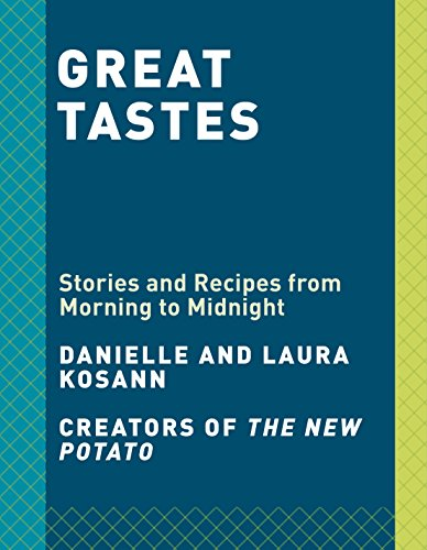 Great Tastes: Cooking (and Eating) from Morning to Midnight