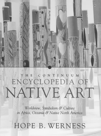Download The Continuum Encyclopedia of Native Art: Worldview, Symbolism, and Culture in Africa, Oceania, and North America 0826414656