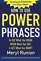 How to Use Power Phrases to Say What You Mean Mean What You Say & Get What You Want【洋書】 [並行輸入品]