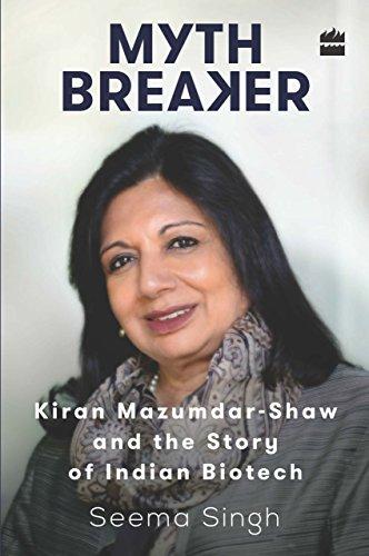 Mythbreaker: Kiran Mazumdar-Shaw and the Story of Indian Biotech
