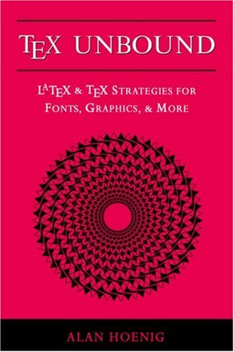 Download Tex Unbound: Latex and Tex Strategies for Fonts, Graphics, & More 019509686X