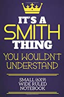 It's A Smith Thing You Wouldn't Understand Small (6x9) Wide Ruled Notebook: Show you care with our personalised family member books, a perfect way to show off your surname! Unisex books are ideal for all the family to enjoy.