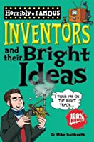 Inventors and Their Bright Ideas (Horribly Famous S.)
