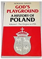 God's Playground: The Origins to 1795 v.1: A History of Poland