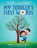 My Toddler's First Words: A Step-By-Step Guide to Jump-Start, Track, and Expand Your Toddler's Language
