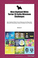 West Highland White Terrier 20 Selfie Milestone Challenges: West Highland White Terrier Milestones for Memorable Moments, Socialization, Indoor & Outdoor Fun, Training Volume 4