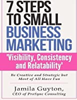 7 Steps to Small Business Marketing 'VisibilityConsistency and Relatability': Be Creative and Strategic bu Most of All Have Fun [並行輸入品]