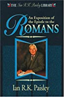 Exposition of the Epistle to the Romans (Ian R.K.Paisley Library)