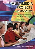 Multimedia Projects in Education: Designing, Producing And Assessing