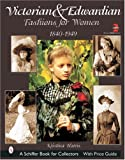Victorian & Edwardian Fashions for Women, 1840-1919 (Schiffer Book for Collectors)