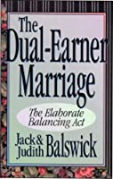 The Dual-Earner Marriage: The Elaborate Balancing Act