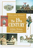 The 19th Century: Artists, Writers, and Composers (Who and When, V. 5)