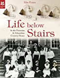 Life Below Stairs: In the Victorian & Edwardian Country House (National Trust History & Heritage)