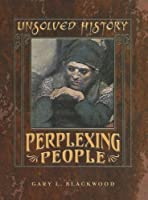 Perplexing People (UNSOLVED HISTORY)