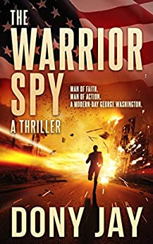 [Jay, Dony]のThe Warrior Spy: A Thriller (A Warrior Spy Thriller Book 1) (English Edition)