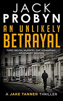 An Unlikely Betrayal: Jake Tanner Prequel Novella (Jake Tanner Thriller Series) by [Probyn, Jack]