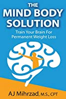 The Mind Body Solution: Train your Brain for Permanent Weight Loss