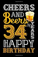 Cheers And Beers To 34 Years Happy Birthday: Blank Lined Journal, Notebook, Diary, Planner 34 Years Old Gift For Boys or Girls - Happy 34th Birthday!