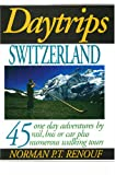 Daytrips Switzerland: 45 One Day Adventures by Rail, Car, Bus, Ferry or Cable Car (Daytrips Series)