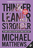 Thinner Leaner Stronger: The Simple Science of Building the Ultimate Female Body (Muscle for Life)