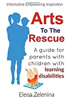 Arts To The Rescue: A guide for parents with children with learning disabilities
