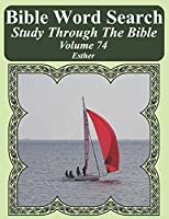 Bible Word Search Study Through The Bible: Volume 74 Esther (Bible Word Search Puzzles For Adults Jumbo Large Print Sailboat Series)