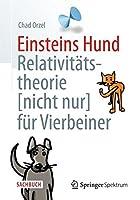 Einsteins Hund: Relativitaetstheorie (nicht nur) fuer Vierbeiner
