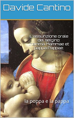 L'assunzione orale del se(g)no: mamma Mammae et pappa Pappae.: la poppa e la pappa (PSICOSOFIA Vol. 9) (Italian Edition)