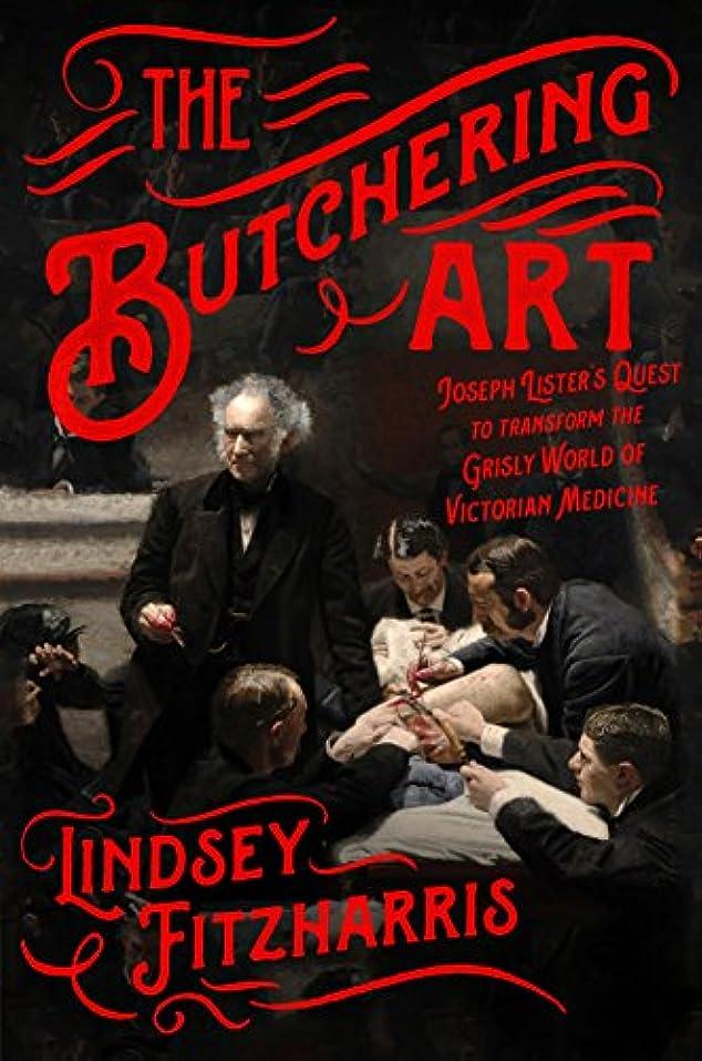 コショウギャング疑問に思うThe Butchering Art: Joseph Lister's Quest to Transform the Grisly World of Victorian Medicine (English Edition)