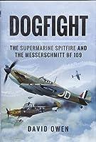 Dogfight: The Supermarine Spitfire and the Messerschmitt Bf109