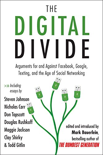 Download The Digital Divide: Arguments for and Against Facebook, Google, Texting, and the Age of Social Networking 1585428868