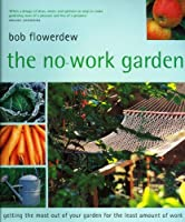 No-Work Garden: Getting the most out of your garden for the least amount of work.