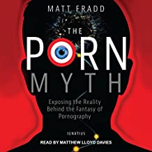 The Porn Myth: Exposing the Reality Behind the Fantasy of Pornography