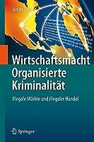 Wirtschaftsmacht Organisierte Kriminalitaet: Illegale Maerkte und illegaler Handel