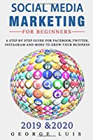 Social Media Marketing For Beginners: A Step by Step guide for facebook, twitter ,instagram and more to grow your business