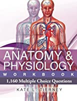 Anatomy & Physiology: 1,160 Multiple Choice Questions by Ms Kate L Tierney(2013-01-01)