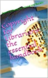 Copyright for Librarians: the essential handbook (English Edition)