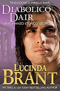 Diabolico Dair: Un Romanzo Storico Georgiano (La Saga Della Famiglia Roxton Vol. 4) (Italian Edition) by [Brant, Lucinda]