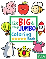 123 things BIG & JUMBO Coloring Book VOL.4: 123 Pages to color!!, Easy, LARGE, GIANT Simple Picture Coloring Books for Toddlers, Kids Ages 2-4, Early Learning, Preschool and Kindergarten (JUMBO and GIANT)