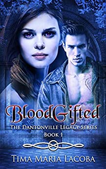 BloodGifted (The Dantonville Legacy, Paranormal Romance Series Book 1) by [Lacoba, Tima Maria]