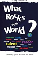 What Rocks Your World: Putting Your Talent to Work