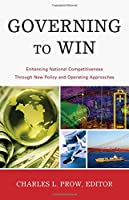 Governing to Win: Enhancing National Competitiveness Through New Policy and Operating Approaches (The IBM Center for the Business of Government Book Series)
